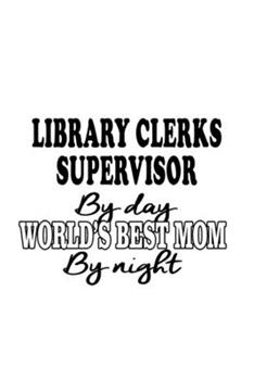 Paperback Library Clerks Supervisor by Day World's Best Mom by Night : Unique Library Clerks Supervisor Notebook, Library Assistants Supervisor Journal Gift, Diary, Doodle Gift or Notebook - 6 X 9 Compact Size, 109 Blank Lined Pages Book