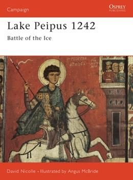 Lake Peipus 1242: Battle of the Ice (Campaign) - Book #46 of the Osprey Campaign