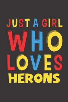 Paperback Just a Girl Who Loves Herons : A Nice Gift Idea for Herons Lovers Boy Girl Funny Birthday Gifts Journal Lined Notebook 6x9 120 Pages Book