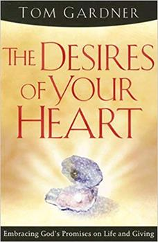 The Desires Of Your Heart: Embracing God's Promises on Life and Giving 1599790807 Book Cover
