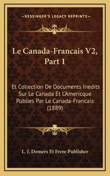 Hardcover Le Canada-Francais V2, Part : Et Collection de Documents Inedits Sur le Canada et L'Americque Publies Par le Canada-Francais (1889) Book