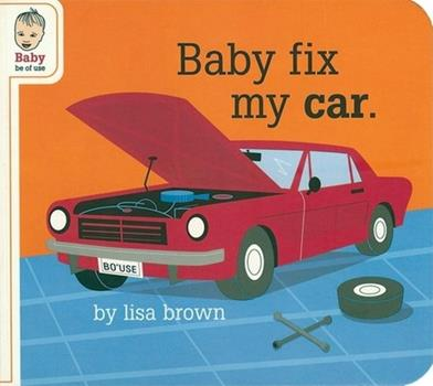 Baby Fix My Car 1932416560 Book Cover