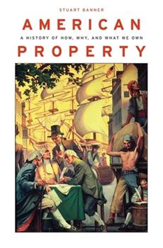American Property: A History of How, Why, and What We Own 0674058054 Book Cover
