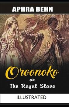 Paperback Oroonoko : Or, the Royal Slave Illustrated Book