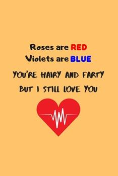 Paperback Roses Are Red Violets Are Blue, You're Hairy and Farty but I Still Love You : Line Journal for Couples. Great Gift for Your Pratner Book