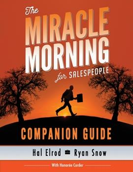The Miracle Morning for Salespeople Companion Guide: The Fastest Way to Take Your Self and Your Sales to the Next Level 1942589077 Book Cover