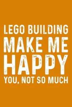 Paperback Lego Building Make Me Happy You, Not So Much Book