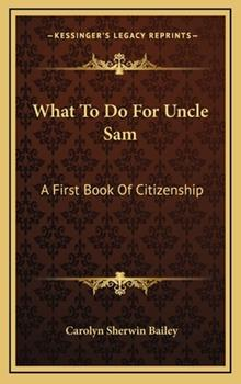 Hardcover What to Do for Uncle Sam : A First Book of Citizenship Book