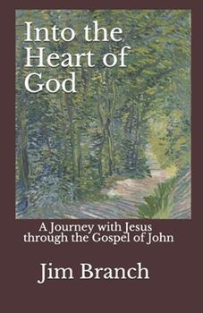 Paperback Into the Heart of God: A Journey with Jesus through the Gospel of John Book