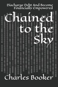 Paperback Chained to the Sky: Discharge Debt And Become Financially Empowered Book