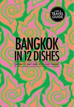 Bangkok in 12 Dishes: How to Eat Like You Live There 0473446359 Book Cover