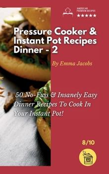 Hardcover Pressure Cooker and Instant Pot Recipes - Dinner - 2: 50 No-Fuss and Insanely Easy Dinner Recipes To Cook In Your Instant Pot! Book