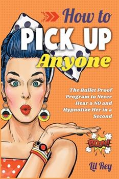 Hardcover How to Pick Up Anyone: The Bullet Proof Program to Never Hear a NO and Hypnotize Her in a Second Book