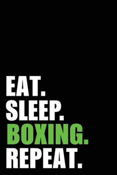 Paperback Eat Sleep Boxing Repeat : Boxer Birthday Gift Idea Blank Lined Notebook and Journal 6x9 Inch 120 Pages White Paper Book