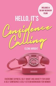 Paperback Hello, It's Confidence Calling!: Overcome Shyness, Self-doubt and Anxiety for Good Book