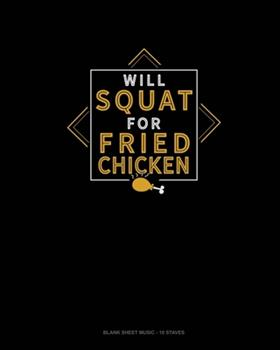 Paperback Will Squat for Fried Chicken : Blank Sheet Music - 10 Staves Book
