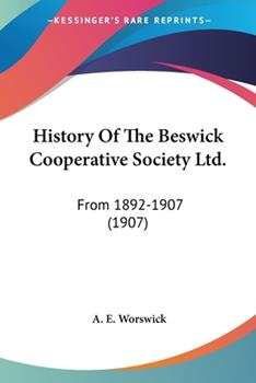 Paperback History Of The Beswick Cooperative Society Ltd.: From 1892-1907 (1907) Book