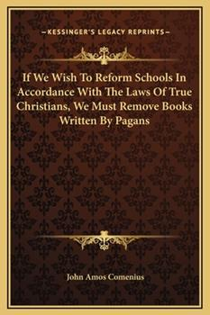 Hardcover If We Wish To Reform Schools In Accordance With The Laws Of True Christians, We Must Remove Books Written By Pagans Book