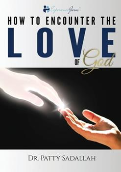 Paperback How to Encounter the LOVE of God: Experience Jesus Book 1 Book