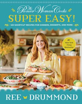 Hardcover The Pioneer Woman Cooks--Super Easy!: 120 Shortcut Recipes for Dinners, Desserts, and More Book
