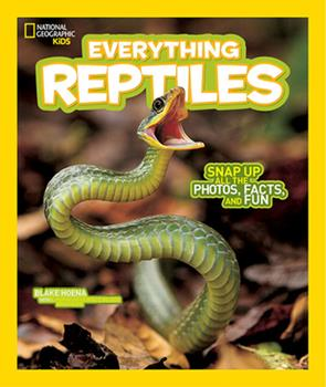 National Geographic Kids Everything Reptiles (National Geographic Kids Everything - Book  of the National Geographic Kids Everything