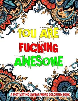 Paperback You Are Fucking Awesome A Motivating Swear Word Coloring Book: A Unique Swear Word Coloring Book for Stress Relief And Adults Relaxation Book