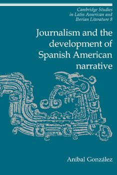 Hardcover Journalism and the Development of Spanish American Narrative Book