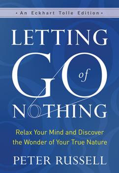 Hardcover Letting Go of Nothing: Relax Your Mind and Discover the Wonder of Your True Nature Book
