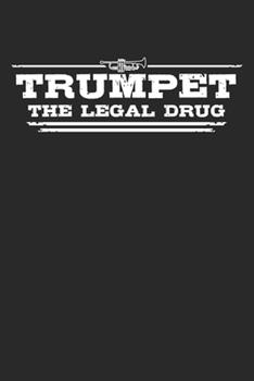 Paperback Trumpet - the Legal Drug : Weekly & Monthly Planner 2020 - 52 Week Calendar 6 X 9 Organizer - Gift for Trumpeters and Trumpet Players Book