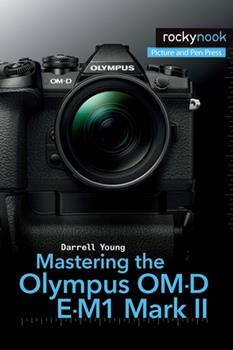 Paperback Mastering the Olympus Om-D E-M1 Mark II Book