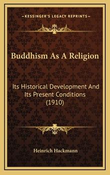 Hardcover Buddhism As a Religion : Its Historical Development and Its Present Conditions (1910) Book