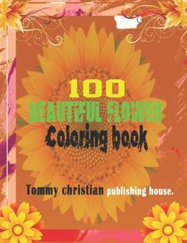Paperback 100 Flowers: A coloring book with different type beautiful flower and design for apply different type color and getting concept abo [Large Print] Book