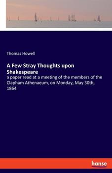 Paperback A Few Stray Thoughts upon Shakespeare: a paper read at a meeting of the members of the Clapham Athenaeum, on Monday, May 30th, 1864 Book