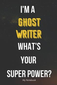 Paperback I AM a Ghostwriter WHAT IS YOUR SUPER POWER? Notebook Gift : Lined Notebook / Journal Gift, 120 Pages, 6x9, Soft Cover, Matte Finish Book