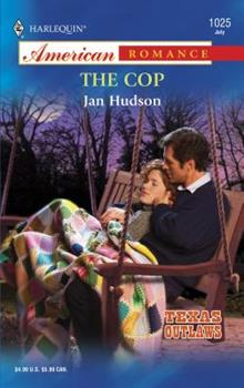 The Cop (Texas Outlaws) (Harlequin American Romance #1025) - Book  of the Texas Outlaws