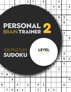 Paperback Personal Brain Trainer 2 , 300 Puzzles Sudoku , Level Intermediate: Second Step Sudoku Puzzles With Solutions (Memory Challenge) [Large Print] Book
