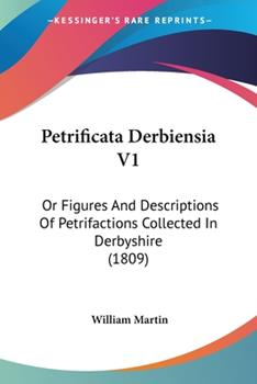 Paperback Petrificata Derbiensia V1 : Or Figures and Descriptions of Petrifactions Collected in Derbyshire (1809) Book