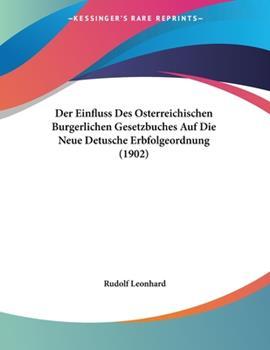 Paperback Der Einfluss Des Osterreichischen Burgerlichen Gesetzbuches Auf Die Neue Detusche Erbfolgeordnung (1902) Book