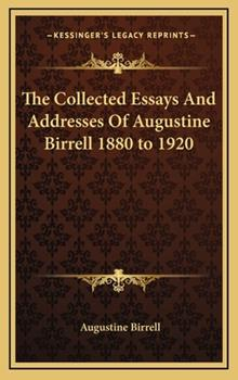 Hardcover The Collected Essays And Addresses Of Augustine Birrell 1880 to 1920 Book