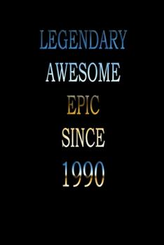 Paperback Legendary Awesome Epic Since 1990 : Notebook/ Journal Gift, Perfect Gift for Your Loved Ones Lined, 120 Pages, 6x9, Soft Cover, Matte Finish Book