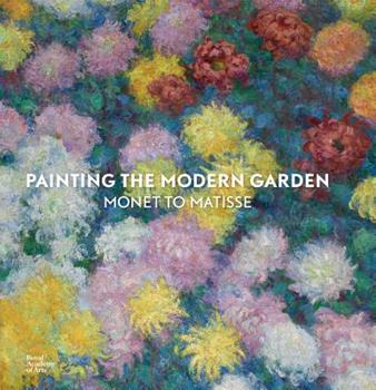 Painting the Modern Garden: Monet to Matisse 1910350028 Book Cover