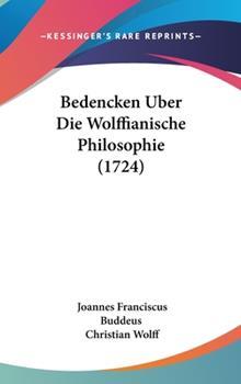 Hardcover Bedencken Uber Die Wolffianische Philosophie (1724) Book