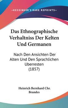 Hardcover Das Ethnographische Verhaltniss der Kelten und Germanen : Nach Den Ansichten der Alten und Den Sprachlichen Uberresten (1857) Book