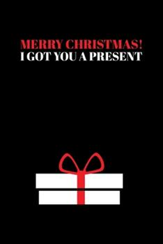 Paperback Merry Christas I Got You a Present : Journal / Notebook / Diary Gift - 6 X9 - 120 Pages - White Lined Paper - Matte Cover Book