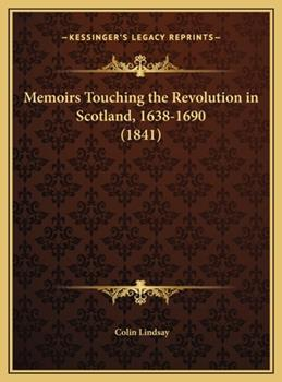 Hardcover Memoirs Touching the Revolution in Scotland, 1638-1690 Book