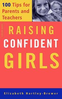 Raising Confident Girls: 100 Tips for Parents and Teachers 1555613217 Book Cover