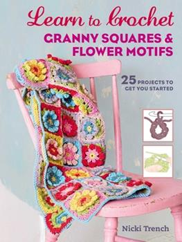 Paperback Learn to Crochet Granny Squares and Flower Motifs: 25 Projects to Get You Started Book