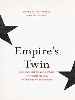 Paperback Empire's Twin: U.S. Anti-Imperialism from the Founding Era to the Age of Terrorism Book