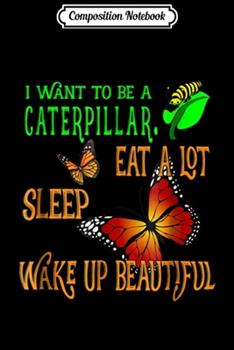 Paperback Composition Notebook: Monarch Butterfly Eat Sleep Wake Up Beautiful Book