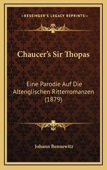 Hardcover Chaucer's Sir Thopas : Eine Parodie Auf Die Altenglischen Ritterromanzen (1879) Book